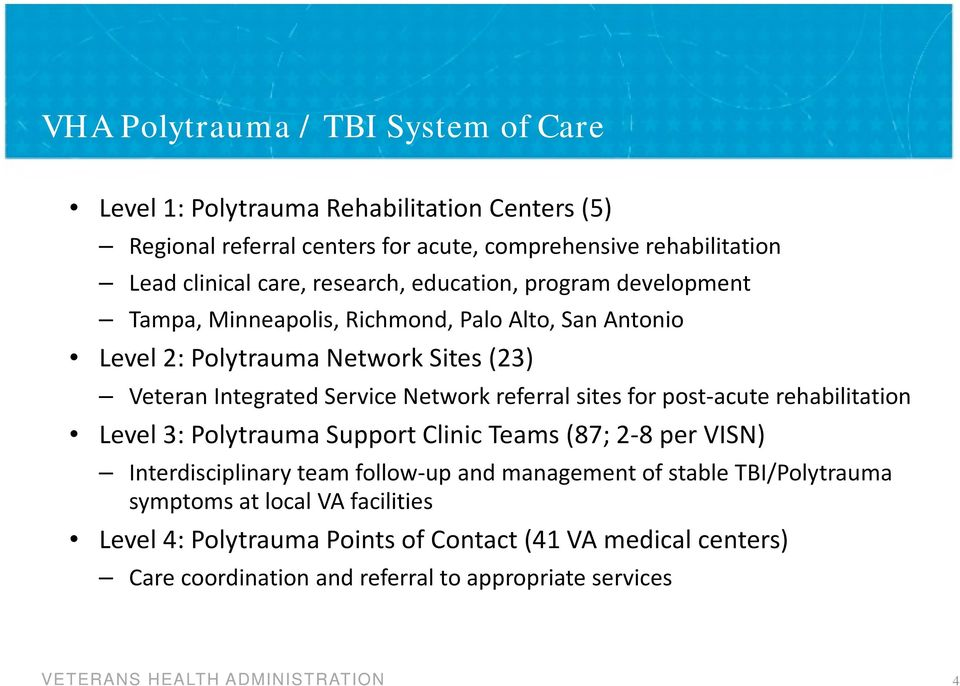 Network referral sites for post-acute rehabilitation Level 3: Polytrauma Support Clinic Teams (87; 2-8 per VISN) Interdisciplinary team follow-up and management of