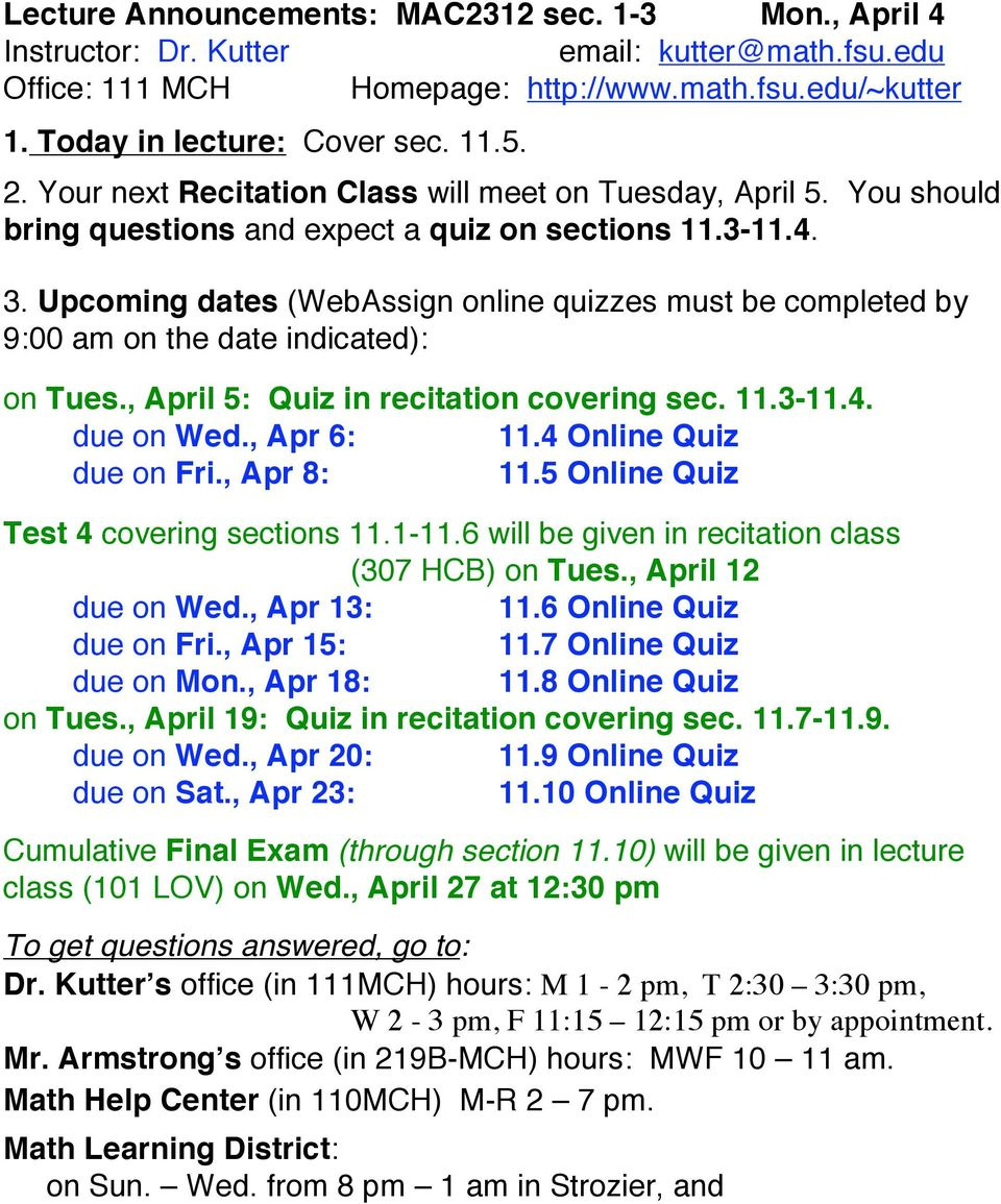 , Apr 6: 11.4 Online Quiz due on Fri., Apr 8: 11.5 Online Quiz Test 4 covering sections 11.1-11.6 will be given in recitation class (307 HCB) on Tues., April 12 due on Wed., Apr 13: 11.