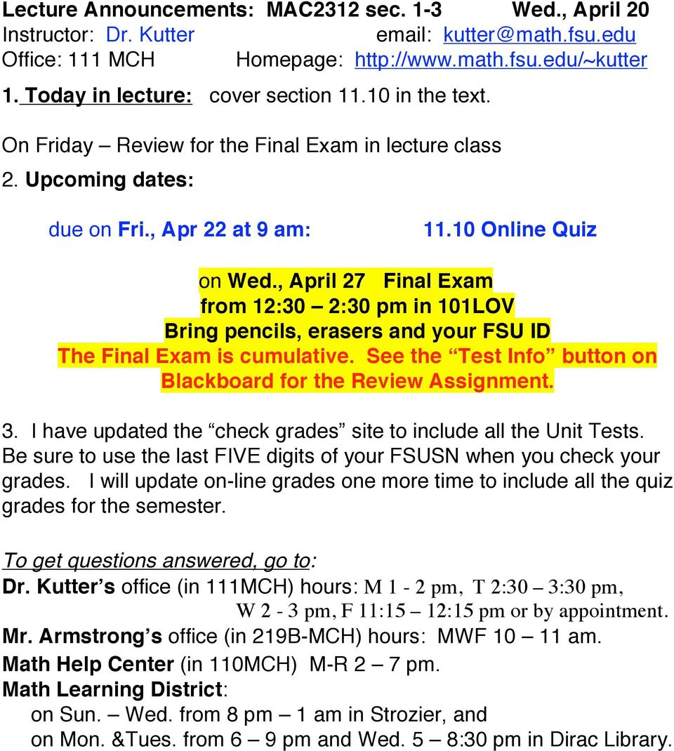 , April 27 Final Exam from 12:30 2:30 pm in 101LOV Bring pencils, erasers and your FSU ID The Final Exam is cumulative.