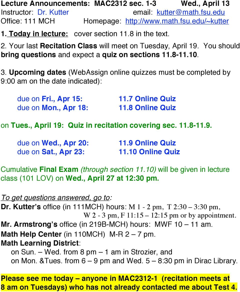 8 Online Quiz on Tues., April 19: Quiz in recitation covering sec. 11.8-11.9. due on Wed., Apr 20: due on Sat., Apr 23: 11.9 Online Quiz 11.10 Online Quiz Cumulative Final Exam (through section 11.