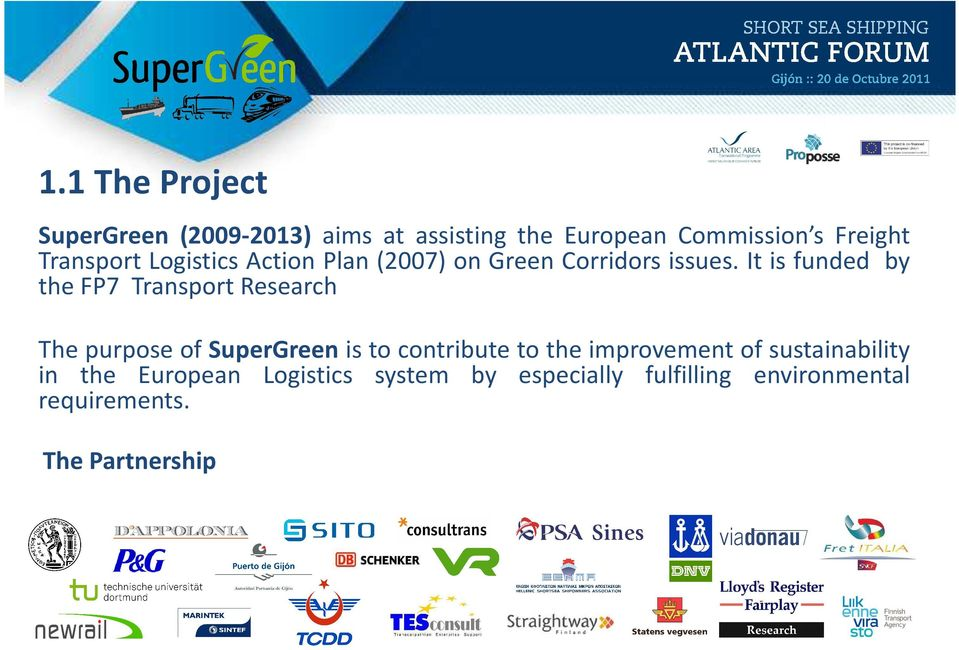 It is funded by the FP7 Transport Research The purpose of SuperGreen is to contribute to the