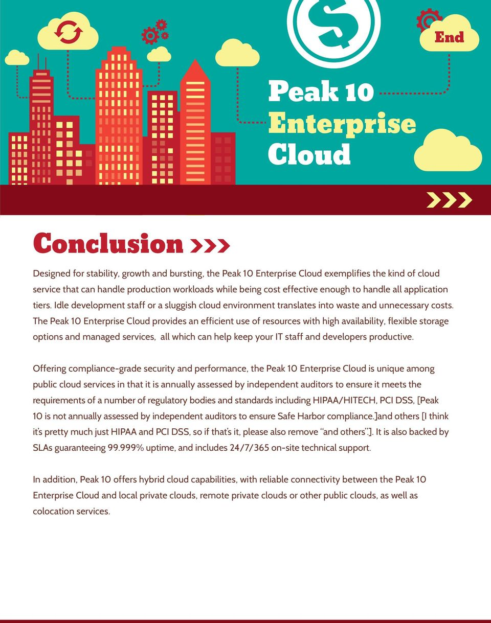 The Peak 10 Enterprise Cloud provides an efficient use of resources with high availability, flexible storage options and managed services, all which can help keep your IT staff and developers