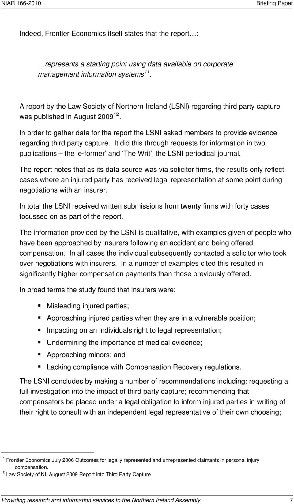In order to gather data for the report the LSNI asked members to provide evidence regarding third party capture.