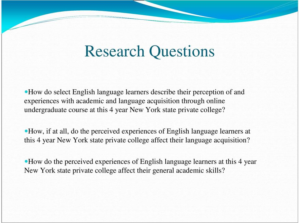 How, if at all, do the perceived experiences of English language learners at this 4 year New York state private college affect