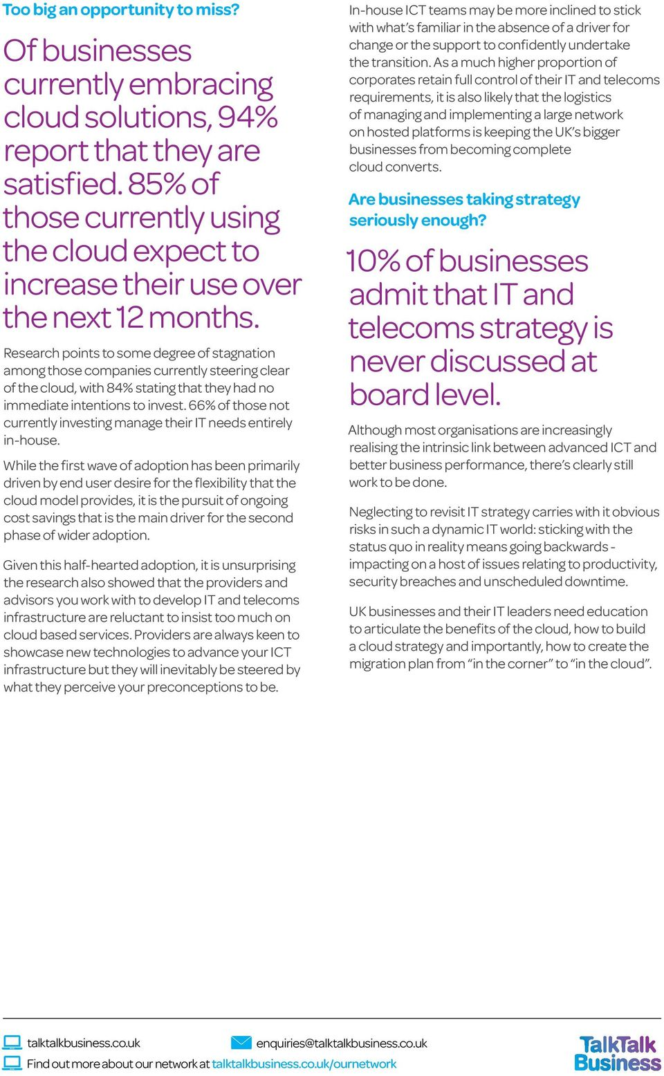 Research points to some degree of stagnation among those companies currently steering clear of the cloud, with 84% stating that they had no immediate intentions to invest.