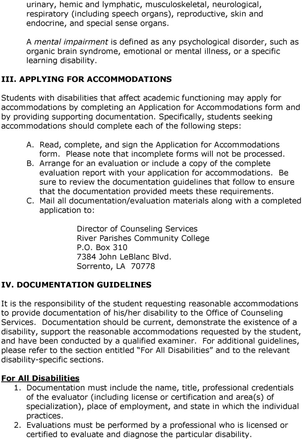 APPLYING FOR ACCOMMODATIONS Students with disabilities that affect academic functioning may apply for accommodations by completing an Application for Accommodations form and by providing supporting