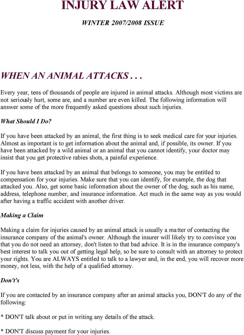 What Should I Do? If you have been attacked by an animal, the first thing is to seek medical care for your injuries.