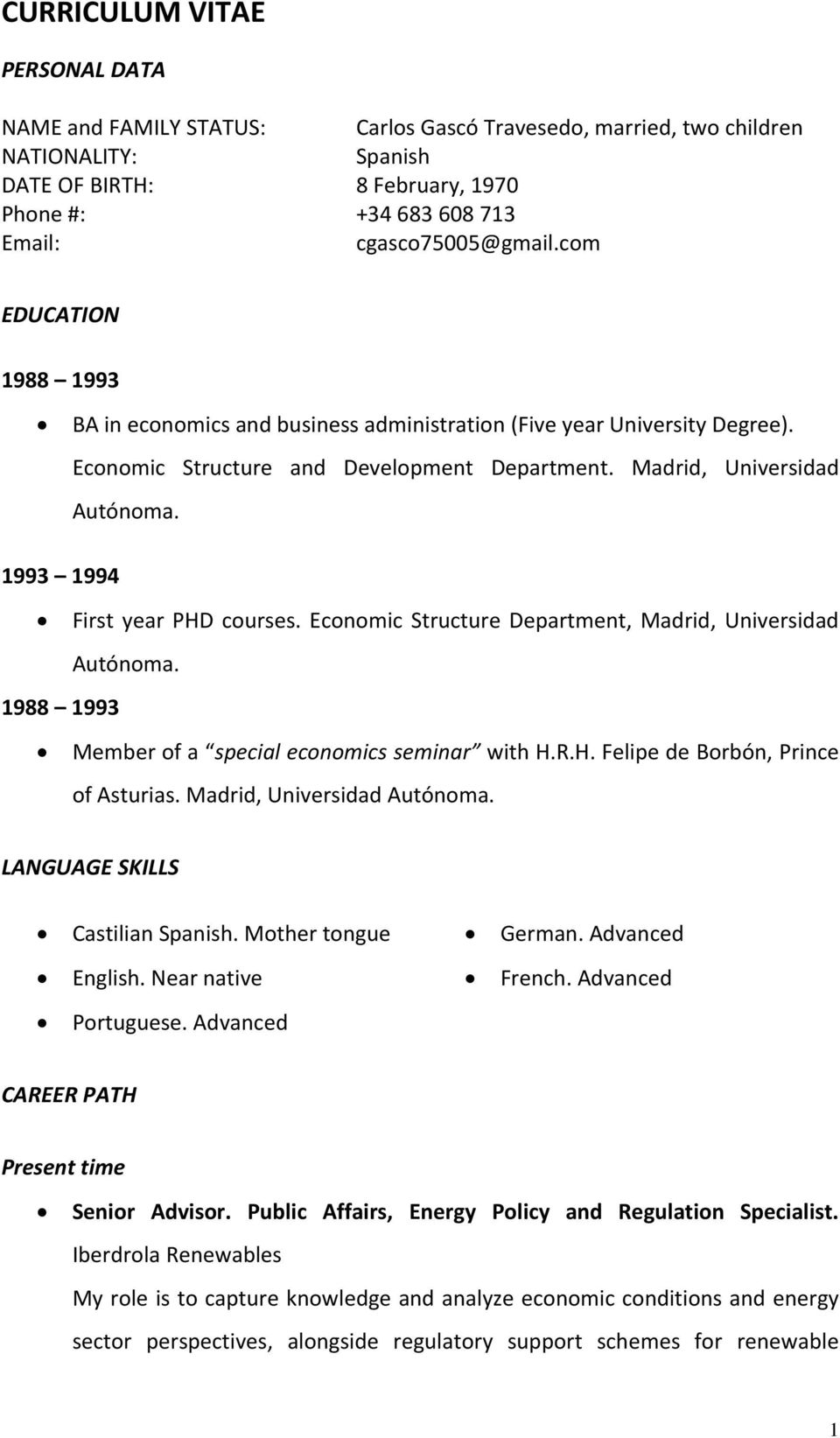 1993 1994 First year PHD courses. Economic Structure Department, Madrid, Universidad Autónoma. 1988 1993 Member of a special economics seminar with H.R.H. Felipe de Borbón, Prince of Asturias.
