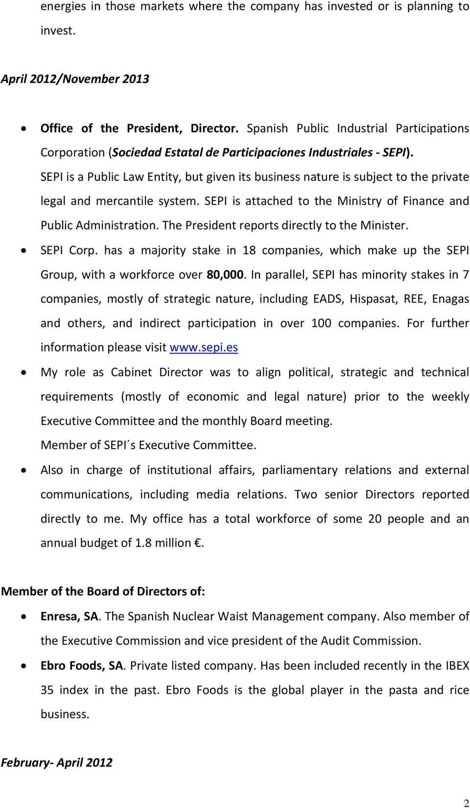 SEPI is a Public Law Entity, but given its business nature is subject to the private legal and mercantile system. SEPI is attached to the Ministry of Finance and Public Administration.