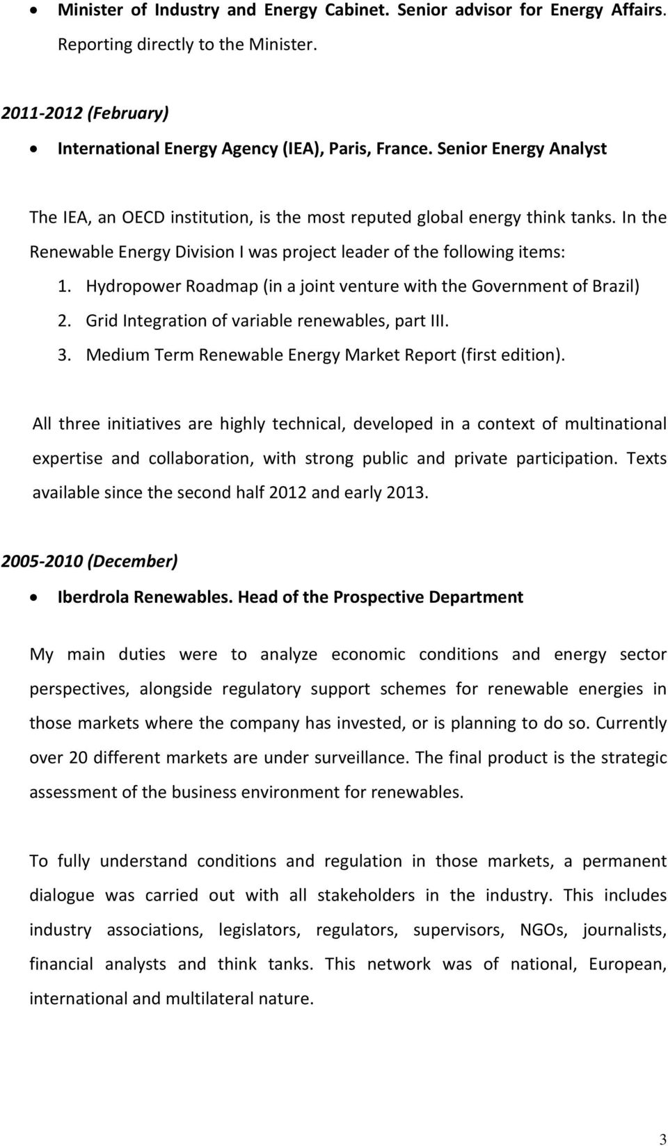 Hydropower Roadmap (in a joint venture with the Government of Brazil) 2. Grid Integration of variable renewables, part III. 3. Medium Term Renewable Energy Market Report (first edition).