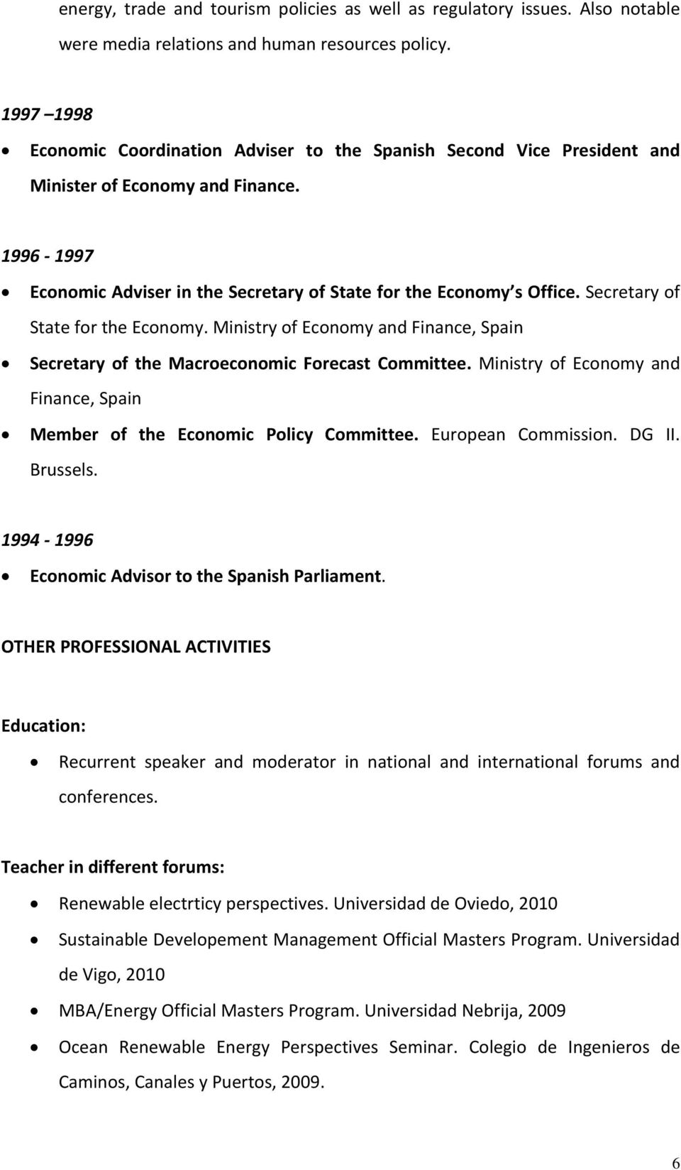 Secretary of State for the Economy. Ministry of Economy and Finance, Spain Secretary of the Macroeconomic Forecast Committee.