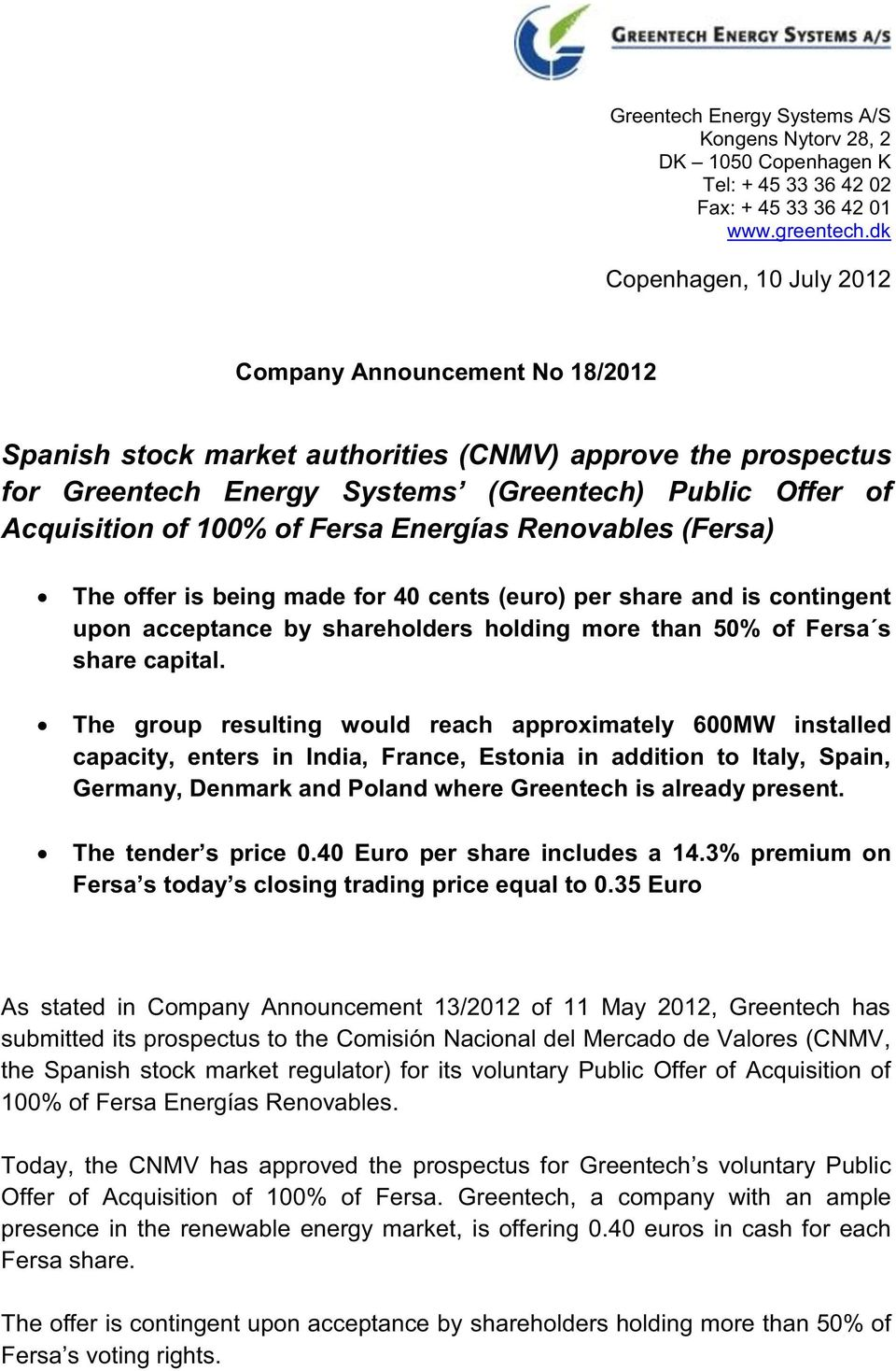 of Fersa Energías Renovables (Fersa) The offer is being made for 40 cents (euro) per share and is contingent upon acceptance by shareholders holding more than 50% of Fersa s share capital.