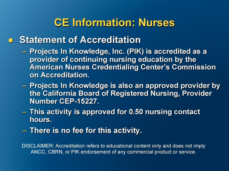 Projects In Knowledge is also an approved provider by the California Board of Registered Nursing, Provider Number CEP-15227.