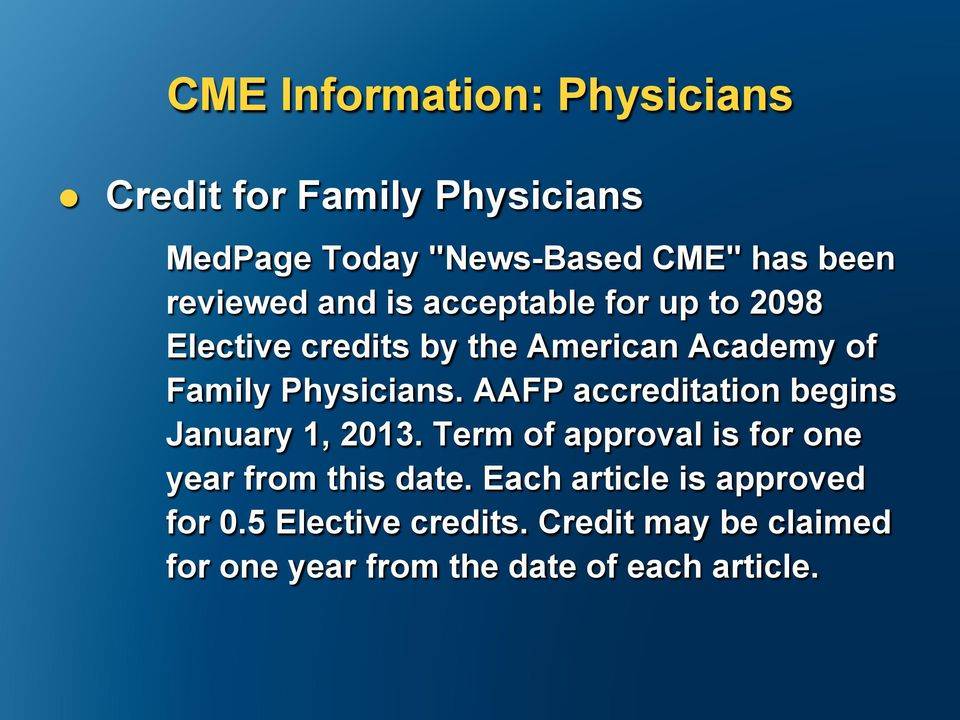 Physicians. AAFP accreditation begins January 1, 2013. Term of approval is for one year from this date.