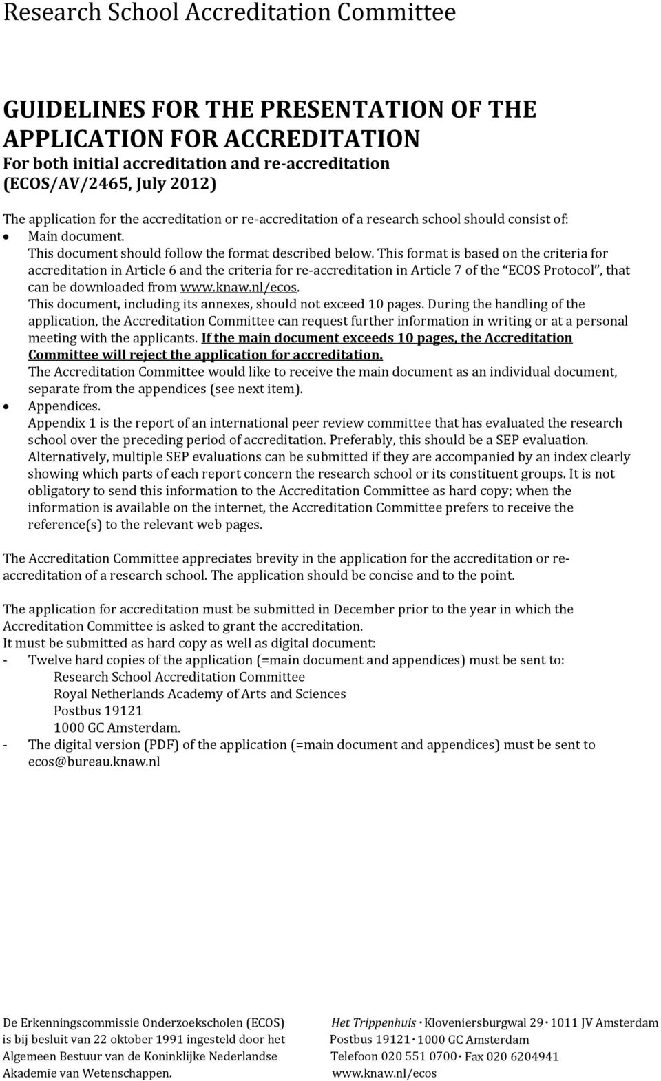 This format is based on the criteria for accreditation in Article 6 and the criteria for re-accreditation in Article 7 of the ECOS Protocol, that can be downloaded from www.knaw.nl/ecos.