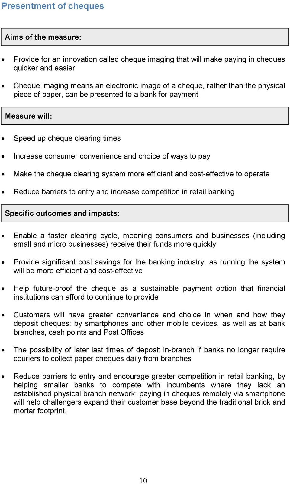 and cost-effective to operate Reduce barriers to entry and increase competition in retail banking Specific outcomes and impacts: Enable a faster clearing cycle, meaning consumers and businesses