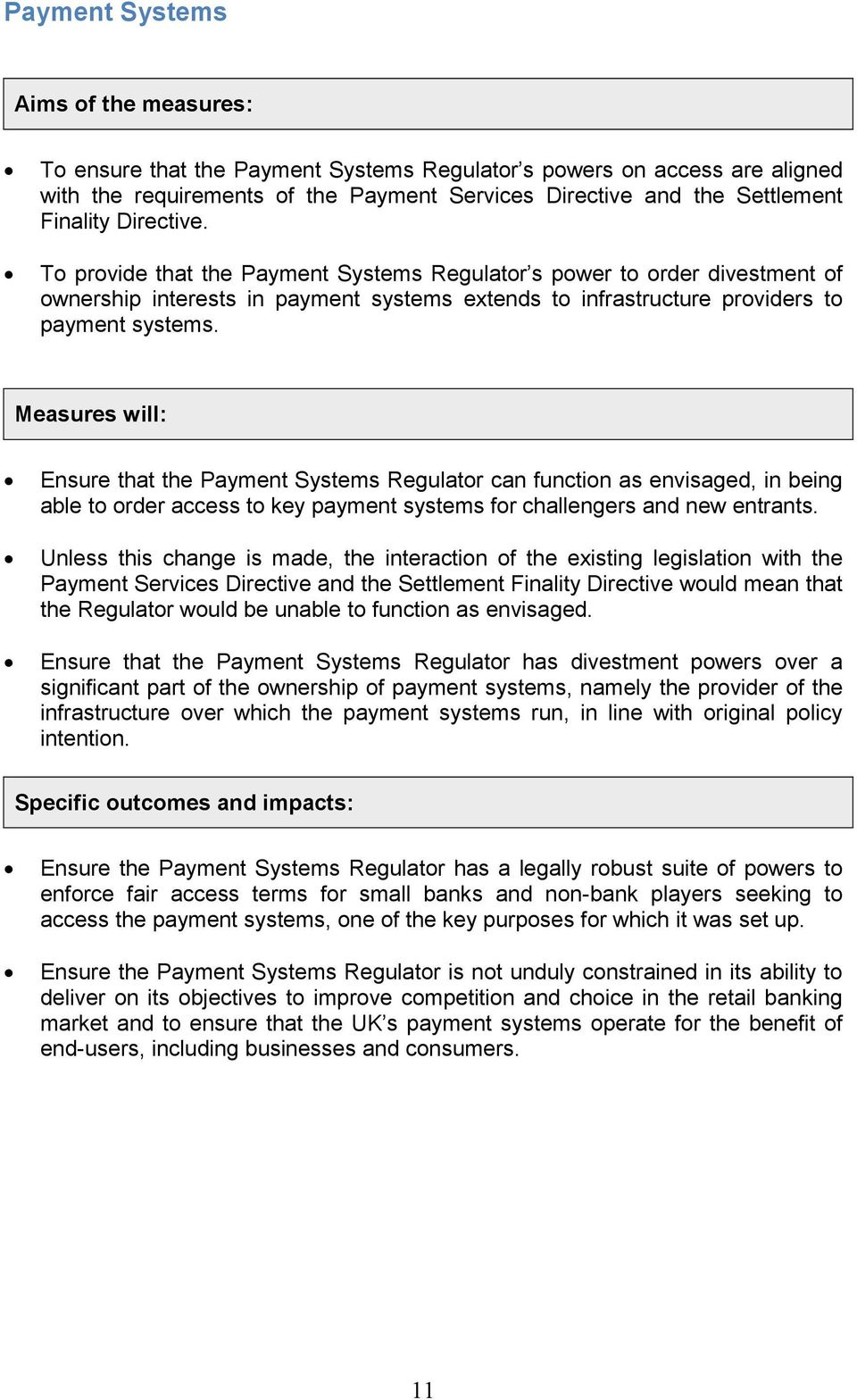 Measures will: Ensure that the Payment Systems Regulator can function as envisaged, in being able to order access to key payment systems for challengers and new entrants.