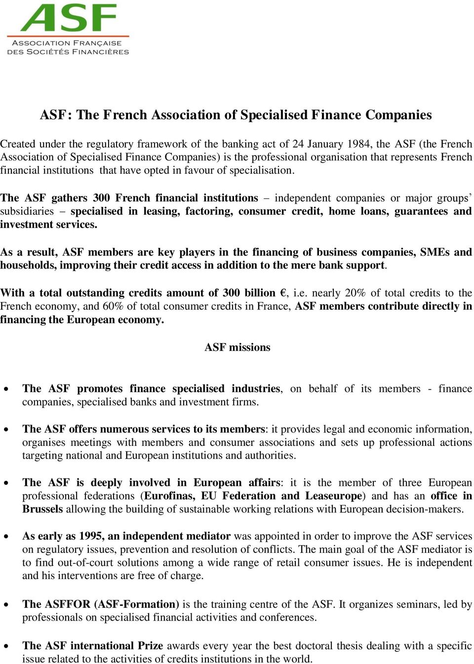 The ASF gathers 300 French financial institutions independent companies or major groups subsidiaries specialised in leasing, factoring, consumer credit, home loans, guarantees and investment services.