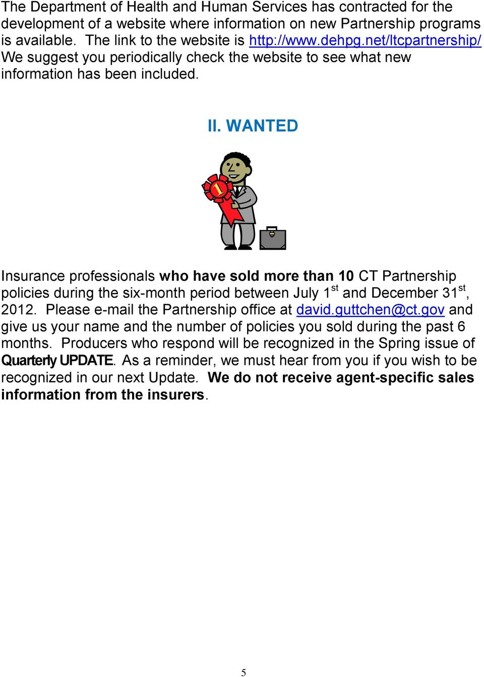 WANTED Insurance professionals who have sold more than 10 CT Partnership policies during the six-month period between July 1 st and December 31 st, 2012. Please e-mail the Partnership office at david.