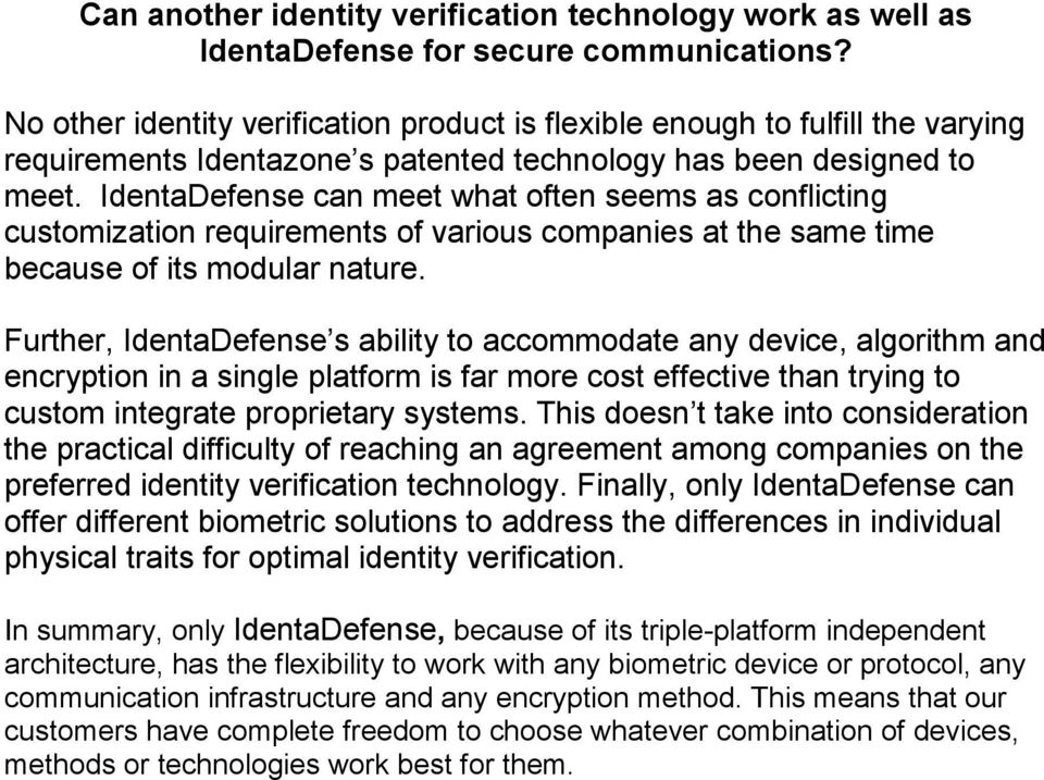 IdentaDefense can meet what often seems as conflicting customization requirements of various companies at the same time because of its modular nature.