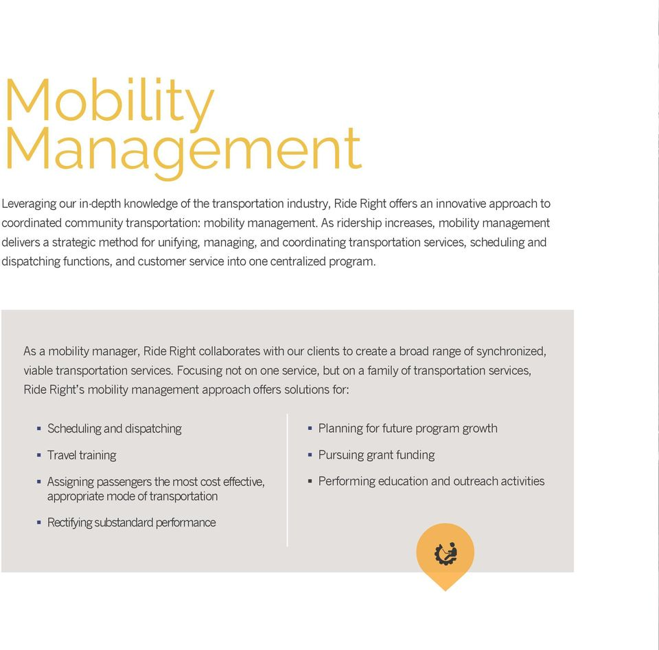 into one centralized program. As a mobility manager, Ride Right collaborates with our clients to create a broad range of synchronized, viable transportation services.