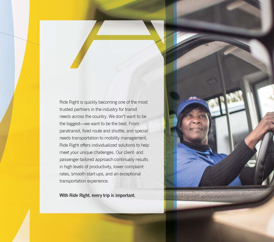 From paratransit, fixed route and shuttle, and special needs transportation to mobility management, Ride Right offers individualized solutions