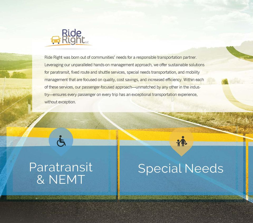 special needs transportation, and mobility management that are focused on quality, cost savings, and increased efficiency.