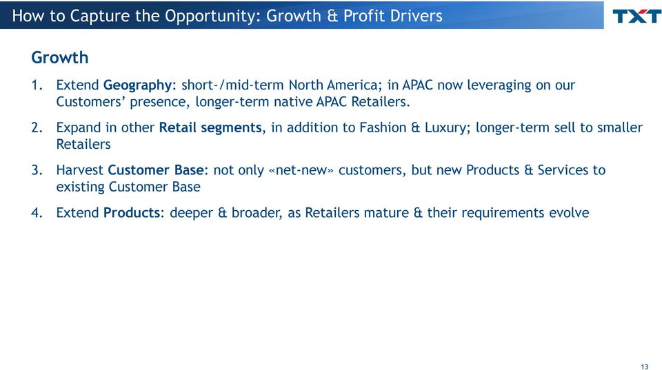 Retailers. 2. Expand in other Retail segments, in addition to Fashion & Luxury; longer-term sell to smaller Retailers 3.