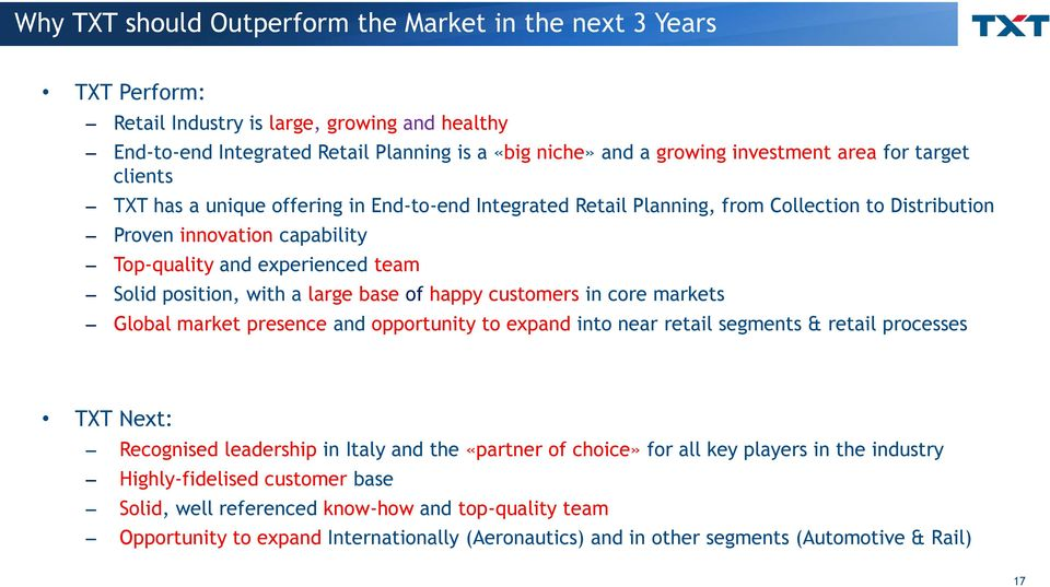 position, with a large base of happy customers in core markets Global market presence and opportunity to expand into near retail segments & retail processes TXT Next: Recognised leadership in Italy