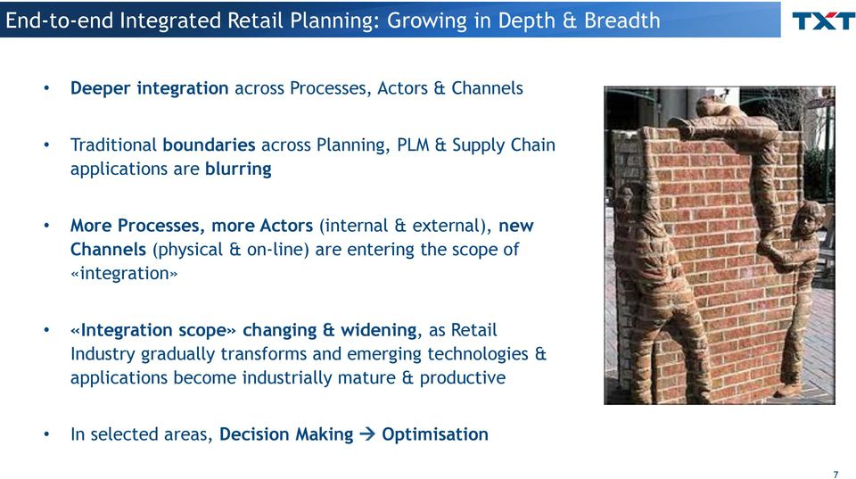 Channels (physical & on-line) are entering the scope of «integration» «Integration scope» changing & widening, as Retail Industry