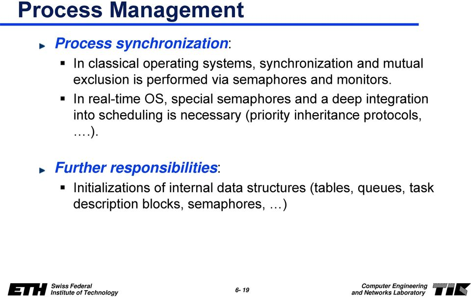 In real-time OS, special semaphores and a deep integration into scheduling is necessary (priority