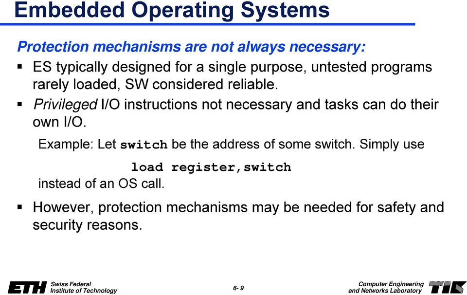 Privileged I/O instructions not necessary and tasks can do their own I/O.