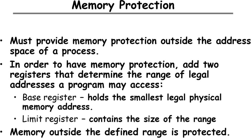 addresses a program may access: Base register holds the smallest legal physical memory