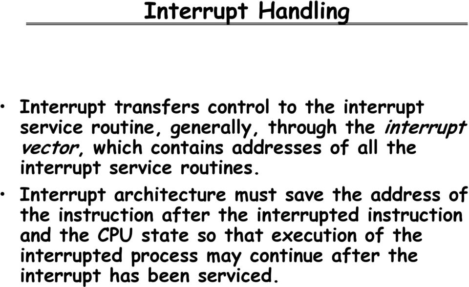 Interrupt architecture must save the address of the instruction after the interrupted instruction