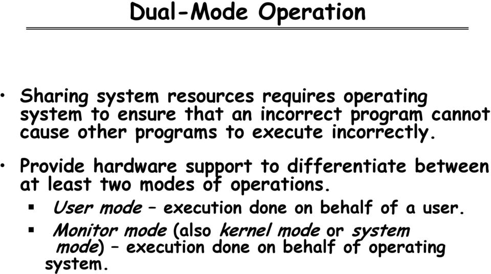 Provide hardware support to differentiate between at least two modes of operations.