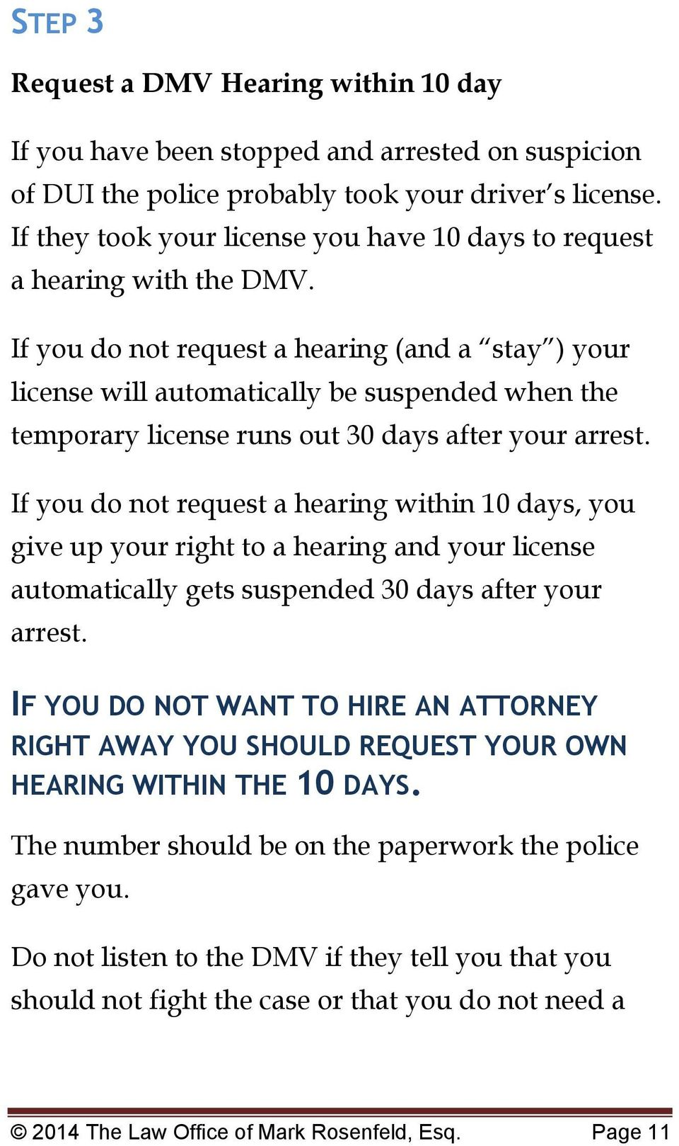 If you do not request a hearing (and a stay ) your license will automatically be suspended when the temporary license runs out 30 days after your arrest.