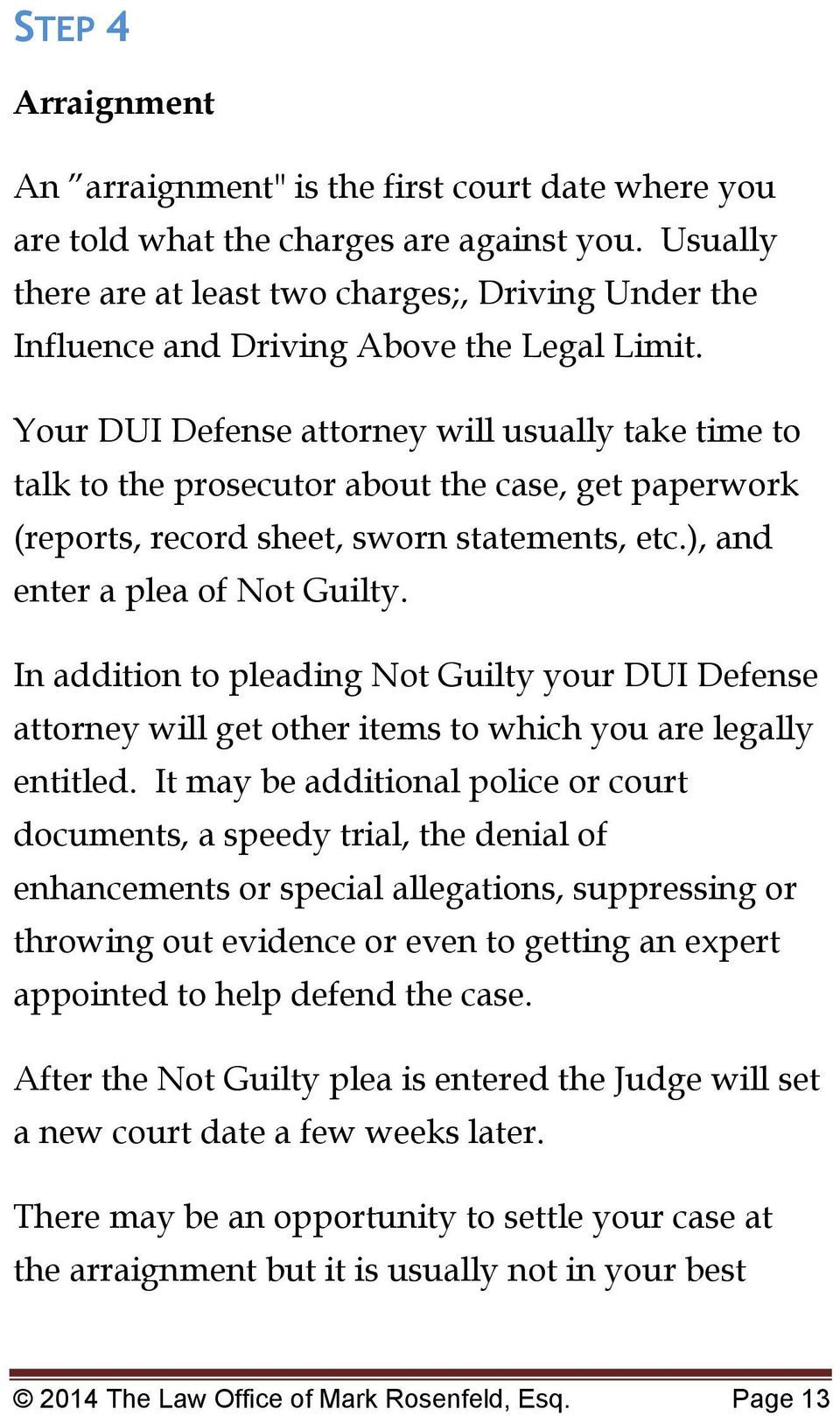 Your DUI Defense attorney will usually take time to talk to the prosecutor about the case, get paperwork (reports, record sheet, sworn statements, etc.), and enter a plea of Not Guilty.