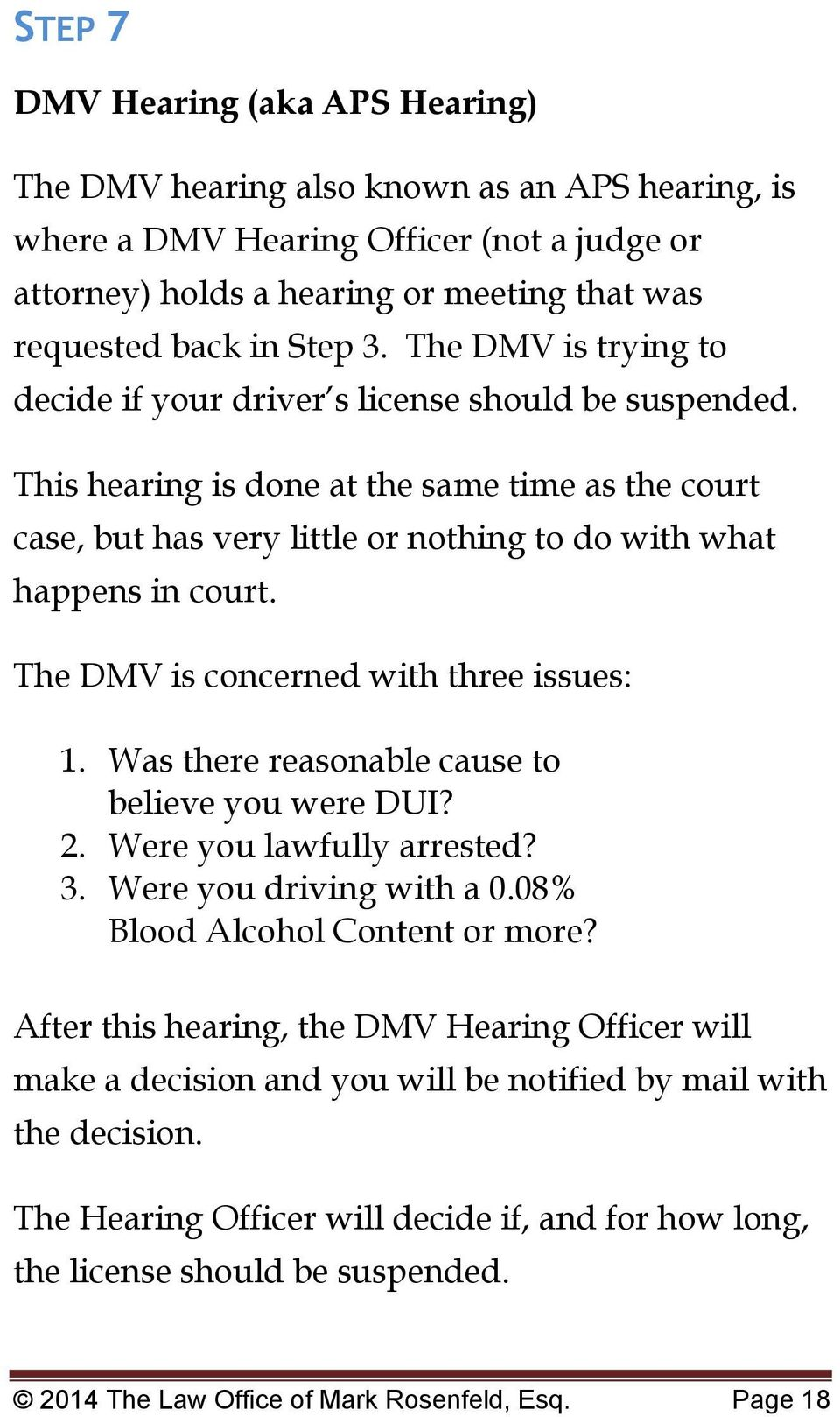 The DMV is concerned with three issues: 1. Was there reasonable cause to believe you were DUI? 2. Were you lawfully arrested? 3. Were you driving with a 0.08% Blood Alcohol Content or more?