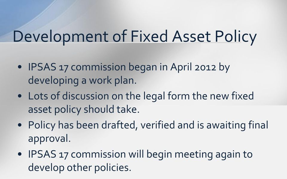 Lots of discussion on the legal form the new fixed asset policy should take.