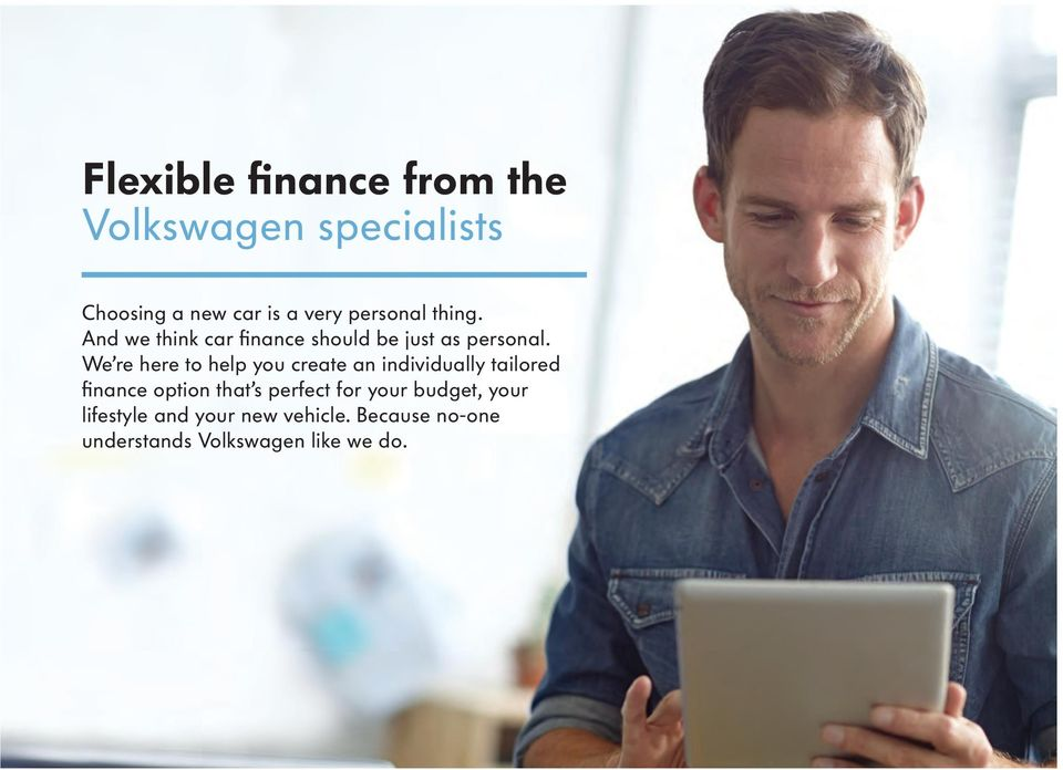 We re here to help you create an individually tailored finance option that s
