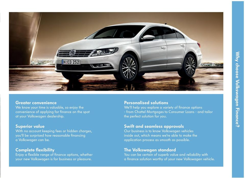 Complete flexibility Enjoy a flexible range of finance options, whether your new Volkswagen is for business or pleasure.