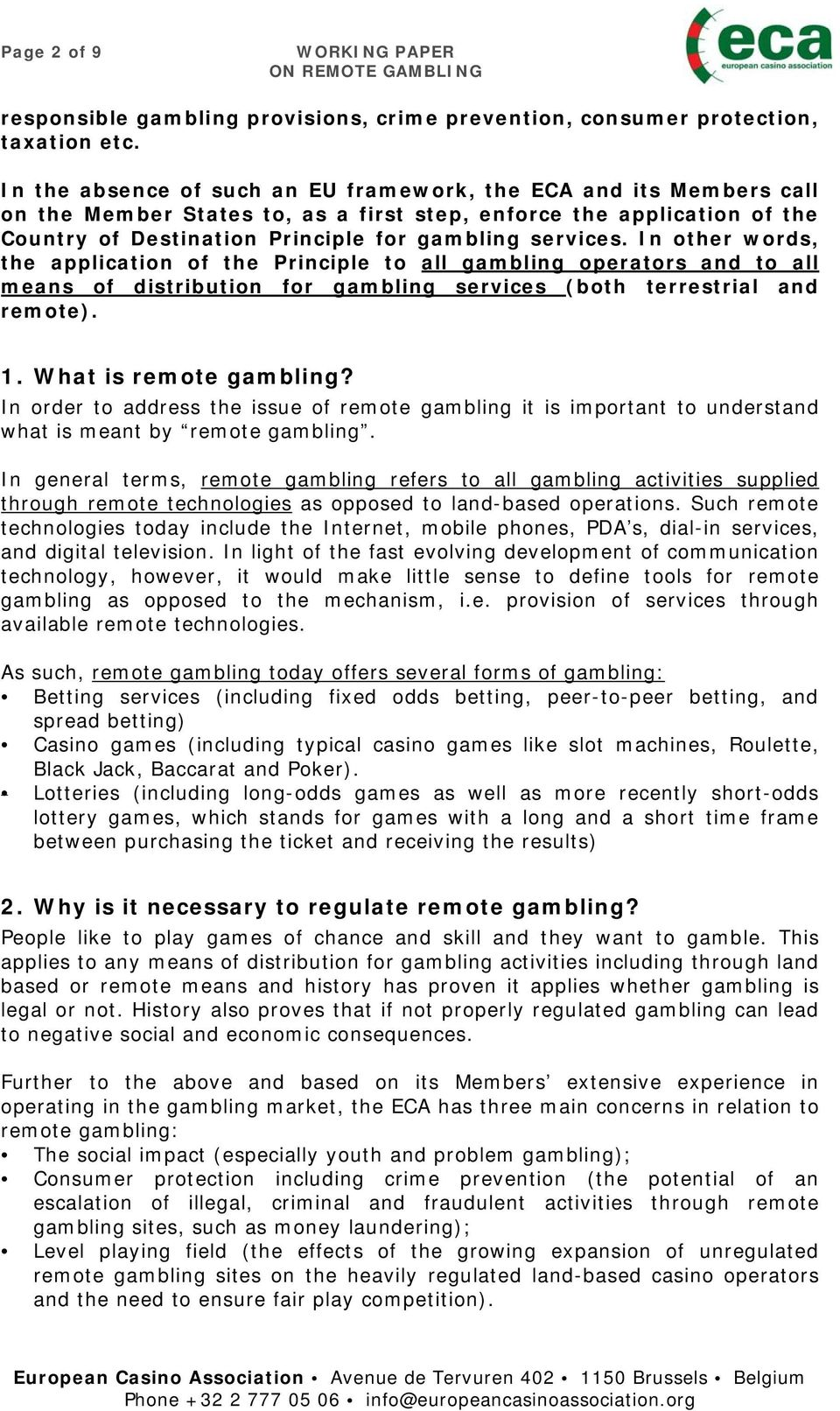 In other words, the application of the Principle to all gambling operators and to all means of distribution for gambling services (both terrestrial and remote). 1. What is remote gambling?