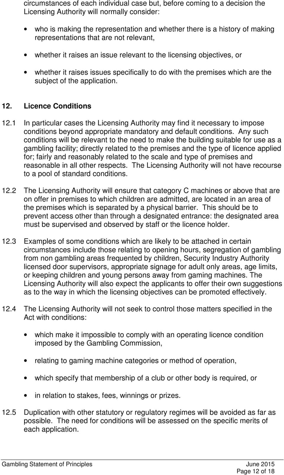 application. 12. Licence Conditions 12.1 In particular cases the Licensing Authority may find it necessary to impose conditions beyond appropriate mandatory and default conditions.