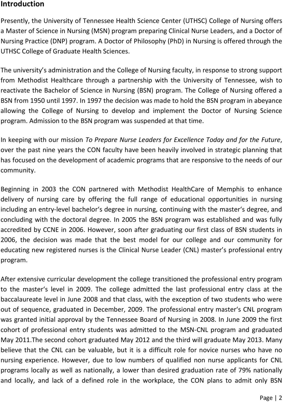 The university s administration and the College of Nursing faculty, in response to strong support from Methodist Healthcare through a partnership with the University of Tennessee, wish to reactivate