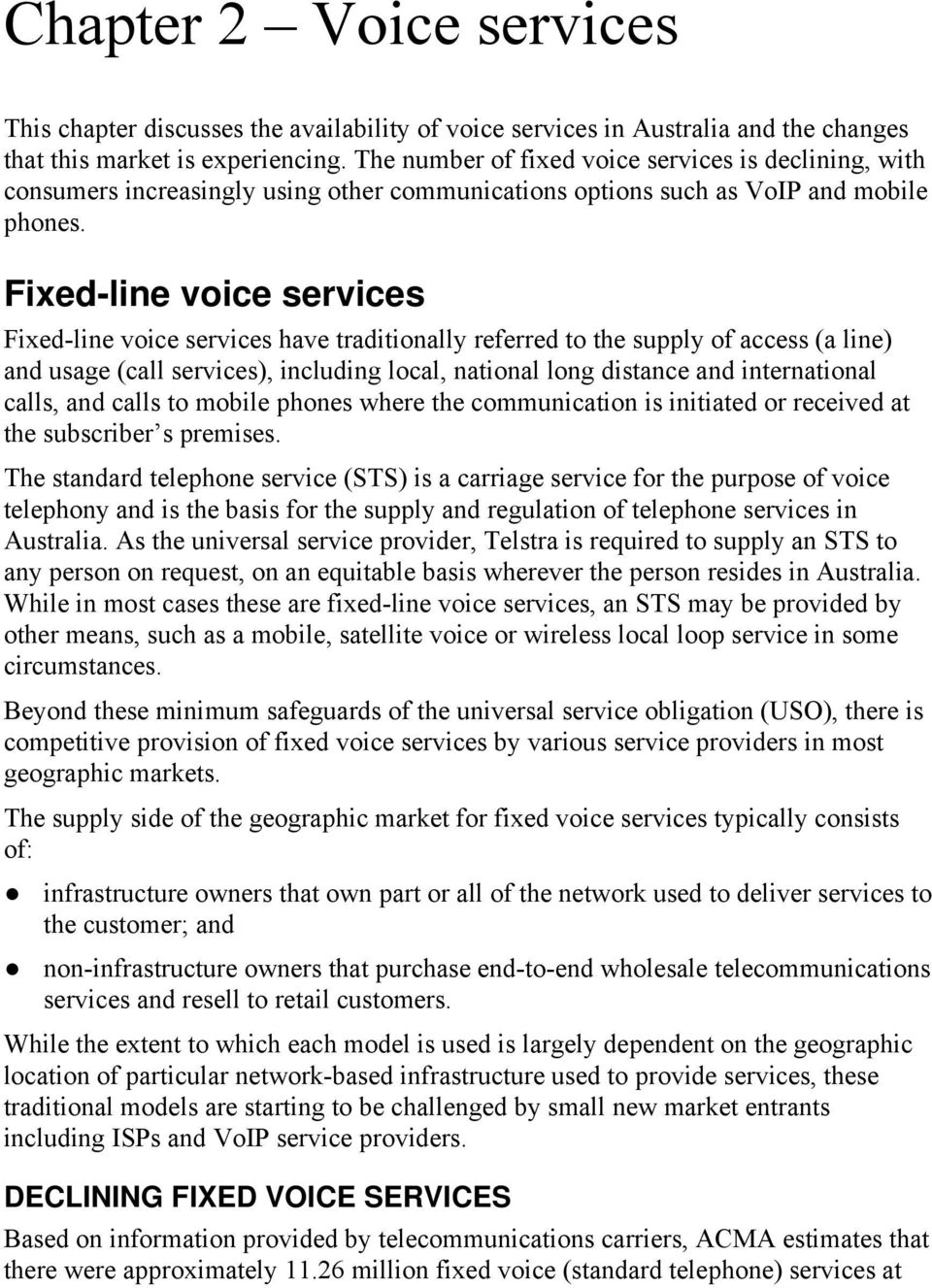 Fixed-line voice services Fixed-line voice services have traditionally referred to the supply of access (a line) and usage (call services), including local, national long distance and international