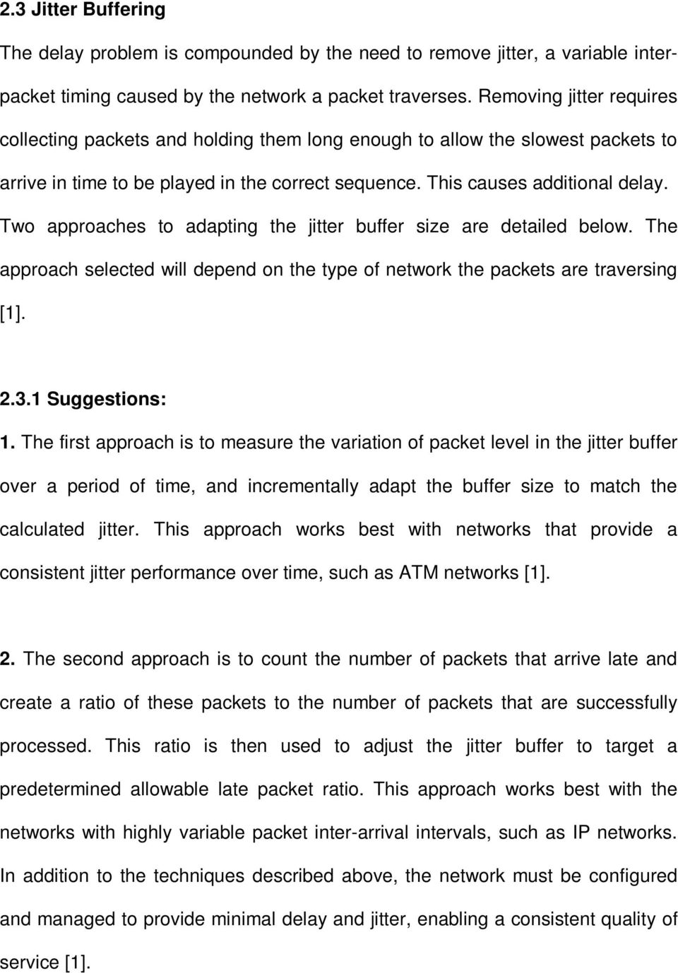 Two approaches to adapting the jitter buffer size are detailed below. The approach selected will depend on the type of network the packets are traversing [1]. 2.3.1 Suggestions: 1.