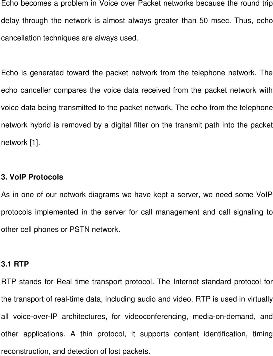 The echo canceller compares the voice data received from the packet network with voice data being transmitted to the packet network.