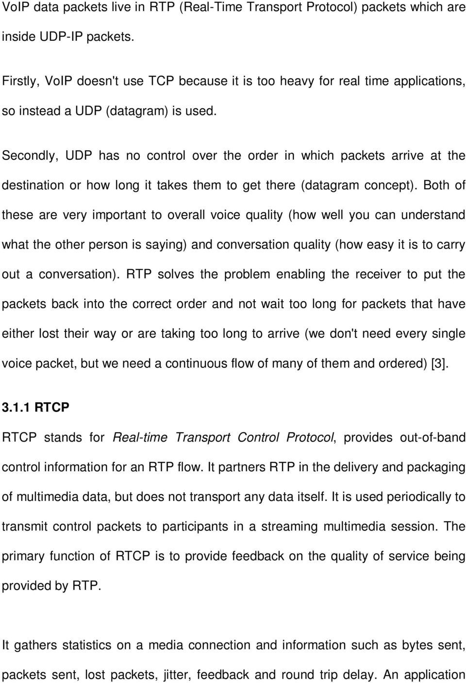 Secondly, UDP has no control over the order in which packets arrive at the destination or how long it takes them to get there (datagram concept).