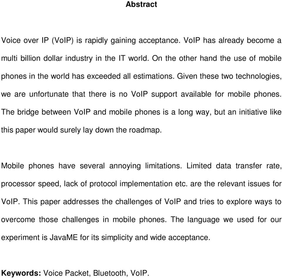 The bridge between VoIP and mobile phones is a long way, but an initiative like this paper would surely lay down the roadmap. Mobile phones have several annoying limitations.