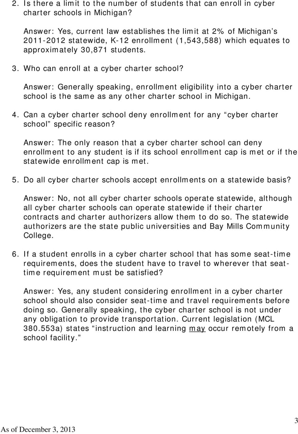 Answer: Generally speaking, enrollment eligibility into a cyber charter school is the same as any other charter school in Michigan. 4.